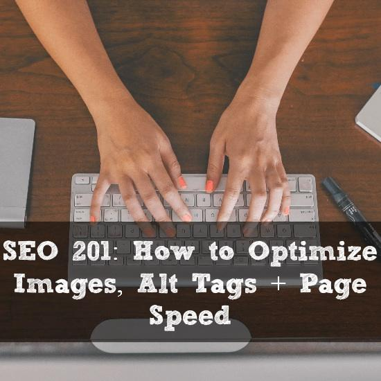 Want to learn more about Search Engine Optimization (SEO)? Click here to learn how to optimize images, alt tags and page speed on your blog or website.