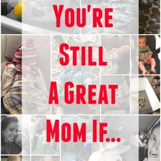You're Still A Great Mom If
