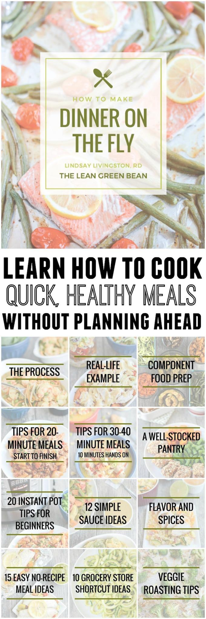 Ready to learn how to cook dinner on the fly? In this ebook, a Registered Dietitian and mom of two will teach you a simple 4-step process to put together quick, healthy dinners with very little prior planning.